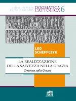 La realizzazione della salvezza nella Grazia. Dottrina sulla Grazia - Leo Scheffczyk