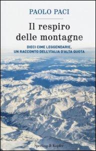 Copertina di 'Il respiro delle montagne. Dieci cime leggendarie, un racconto dell'Italia d'alta quota'