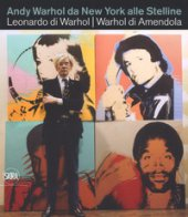 Andy Warhol da New York alle Stelline. Leonardo di Warhol. Warhol di Amendola. Ediz. italiana e inglese - Amendola Aurelio