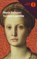 Tu vipera gentile - Bellonci Maria
