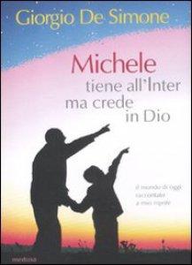 Copertina di 'Michele tiene all'Inter ma crede in Dio'