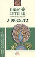 Didachè. Lettere di Ignazio d'Antiochia. A Diogneto