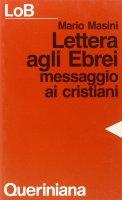 Lettera agli ebrei. Messaggio ai cristiani - Masini Mario