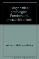 Diagnostica grafologica. Fondamenti, possibilità e limiti - Müller Wilhelm H., Enskat Alice