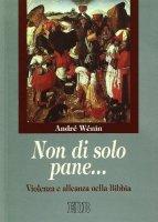 Non di solo pane... Violenza e alleanza nella Bibbia - Wénin André