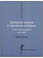 Speranze umane e speranza cristiana - Tullio Vinay