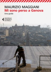 Copertina di 'Mi sono perso a Genova. Una guida. Ediz. illustrata'