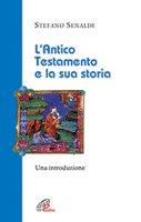 L'Antico Testamento e la sua storia - Senaldi, Stefano