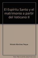 El Espíritu Santo y el matrimonio a partir del Vaticano II - Martínez Peque Moisés