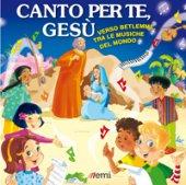 Canto per te, Gesù. Verso Betlemme tra le musiche del mondo - Pablo Sartori