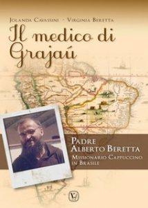 Copertina di 'Il medico di Grajaù. Padre Alberto Beretta, missionario cappuccino in Brasile'