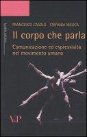 Il corpo che parla. Comunicazione ed espressività nel movimento umano - Casolo Francesco, Melica Stefania