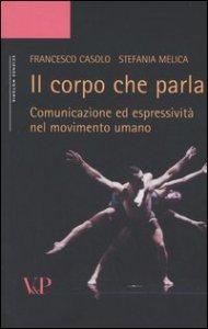 Copertina di 'Il corpo che parla. Comunicazione ed espressività nel movimento umano'