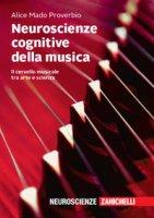Neuroscienze cognitive della musica. Il cervello musicale tra arte e scienza - Mado Proverbio Alice