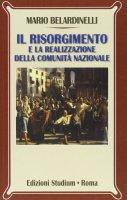 Il Risorgimento e la realizzazione della comunità nazionale - Belardinelli Mario