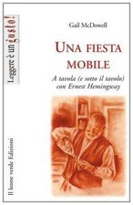 Copertina di 'Una fiesta mobile a tavola (e sotto il tavolo) con Ernest Hemingway'