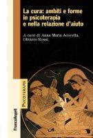 La cura: ambiti e forme in psicoterapia e nella relazione d'aiuto - AA. VV.