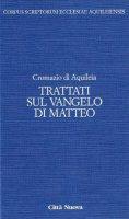 Trattati sul Vangelo di Matteo [vol_4.2] - Cromazio di Aquileia (san)