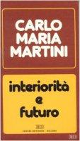 Interiorità e futuro. Lettere, discorsi, interventi (1987) - Martini Carlo M.