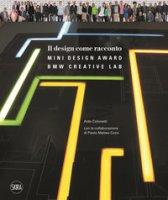 Il design come racconto. Bmw creative lab. Ediz. a colori - Colonetti Aldo, Cozzi Paolo Matteo