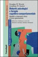 Disturbi psicologici e terapia cognitivo-comportamentale. Modelli e interventi clinici di terza generazione - Woods Douglas W., Kanter Jonathan W.