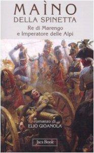 Copertina di 'Maìno della Spinetta Re di Marengo e Imperatore delle Alpi'