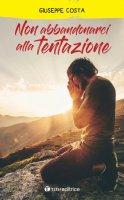 Non abbandonarci alla tentazione - Giuseppe Costa