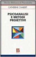 Psicoanalisi e motodi proiettivi - Chabert Catherine