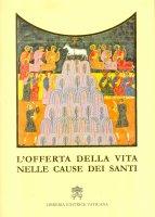 L'offerta della vita nelle cause dei santi - Congregazione della Cause dei Santi
