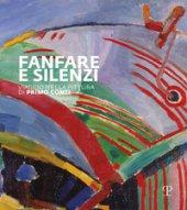 Fanfara e silenzi. Viaggio nella pittura di Primo Conti attraverso il Novecento. Ediz. illustrata