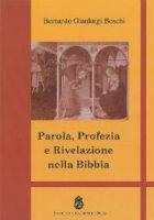 Parola, Profezia e Rivelazione nella Bibbia - Boschi Bernardo Gianluigi