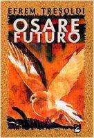 Osare futuro. Il mondo delle beatitudini - Tresoldi Efrem