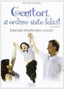 Copertina di 'Genitori vi ordino: siate felici!'