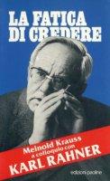 La fatica di credere - Krauss Meinold, Rahner Karl