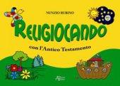 Religiocando con l'Antico Testamento - Nunzio Rubino