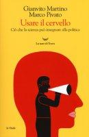 Usare il cervello. Ciò che la scienza può insegnare alla politica - Martino Gianvito, Pivato Marco