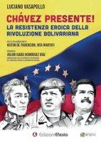 Chávez presente! La resistenza eroica della rivoluzione bolivariana - Vasapollo Luciano