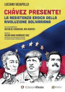 Copertina di 'Chávez presente! La resistenza eroica della rivoluzione bolivariana'