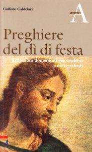 Copertina di 'Preghiere del dì di festa. Riflessioni domenicali per credenti e non credenti. Anno A'