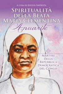 Copertina di 'Spiritualità della Beata Maria Clementina Anuarite'