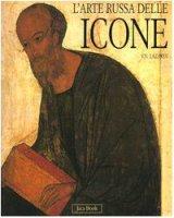L' arte russa delle icone. Dalle origini all'inizio del XVI secolo - Lazarev Viktor N.
