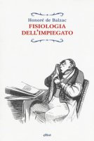Fisiologia dell'impiegato - Balzac Honoré de