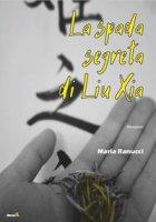 La spada segreta di Liu Xia - Ranucci Maria