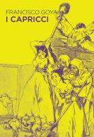 I capricci. Ediz. a colori - Goya Francisco