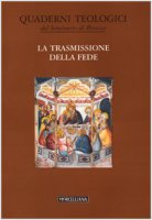 La trasmissione della fede - Quaderni Teologici del Seminario di Brescia