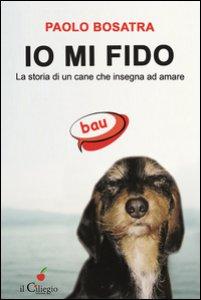 Copertina di 'Io mi fido. La storia di un cane che insegna ad amare'