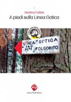 A piedi sulla Linea Gotica - Fabbri Martina