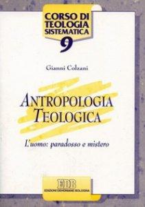 Copertina di 'Antropologia teologica. L'uomo: paradosso e mistero'