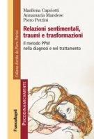 Relazioni sentimentali, traumi e trasformazioni. Il metodo PPM nella diagnosi e nel trattamento - Capriotti Marilena, Mandese Annamaria, Petrini Piero