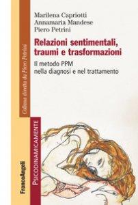 Copertina di 'Relazioni sentimentali, traumi e trasformazioni. Il metodo PPM nella diagnosi e nel trattamento'